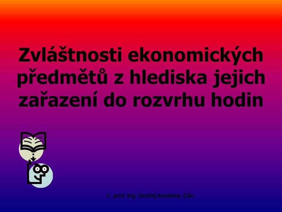 Zvláštnosti ekonomických předmětů z hlediska jejich zařazení do rozvrhu hodin ©prof. Ing. Ondřej Asztalos, CSc.