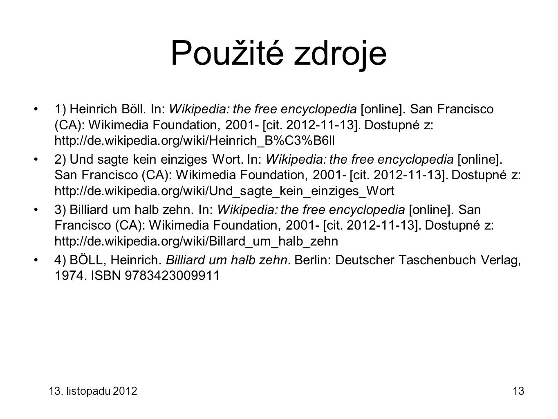 13. listopadu 201213 Použité zdroje 1) Heinrich Böll. In: Wikipedia: the free encyclopedia [online]. San Francisco (CA): Wikimedia Foundation, 2001- [