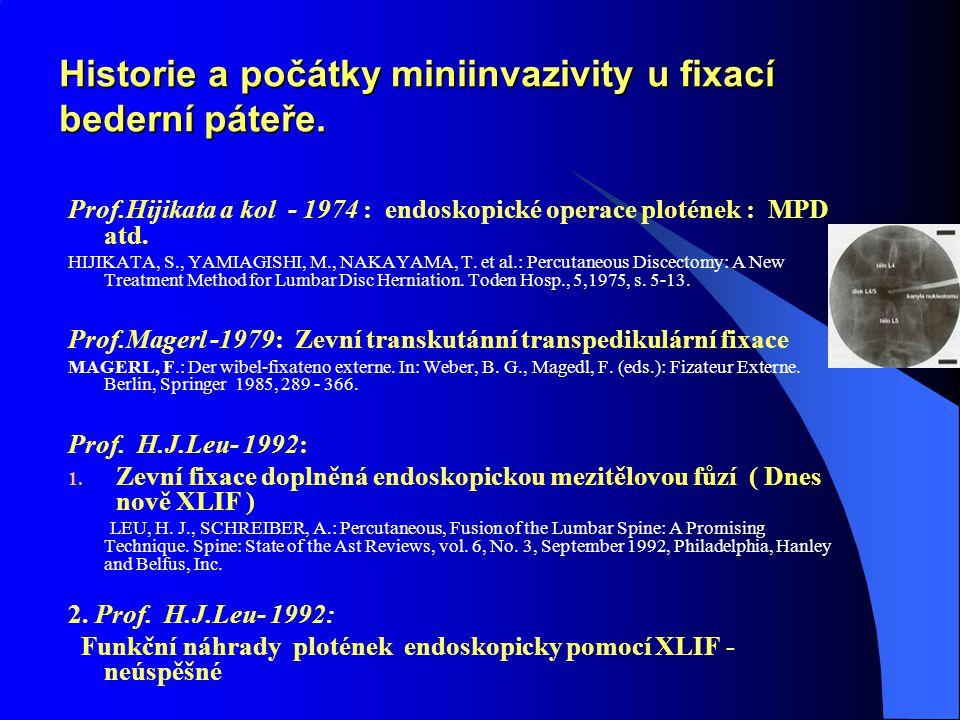Historie a počátky miniinvazivity u fixací bederní páteře. Prof.Hijikata a kol - 1974 : endoskopické operace plotének : MPD atd. HIJIKATA, S., YAMIAGI