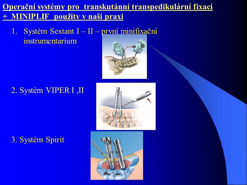 Operační systémy pro transkutánní transpedikulární fixaci + MINIPLIF použity v naší praxi 1.Systém Sextant I – II – první minifixační instrumentarium 2.