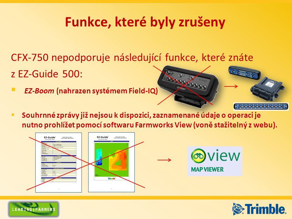 CFX-750 nepodporuje následující funkce, které znáte z EZ-Guide 500:  EZ-Boom (nahrazen systémem Field-IQ)  Souhrnné zprávy již nejsou k dispozici, zaznamenané údaje o operaci je nutno prohlížet pomocí softwaru Farmworks View (voně stažitelný z webu).