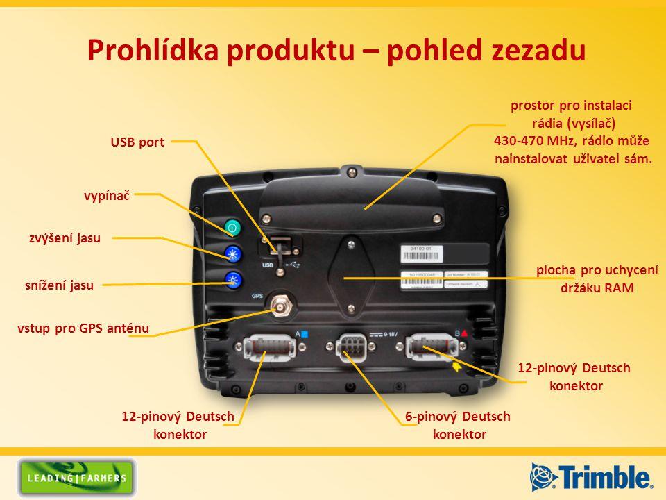 snížení jasu 12-pinový Deutsch konektor 6-pinový Deutsch konektor vstup pro GPS anténu USB port vypínač zvýšení jasu 12-pinový Deutsch konektor plocha pro uchycení držáku RAM prostor pro instalaci rádia (vysílač) 430-470 MHz, rádio může nainstalovat uživatel sám.