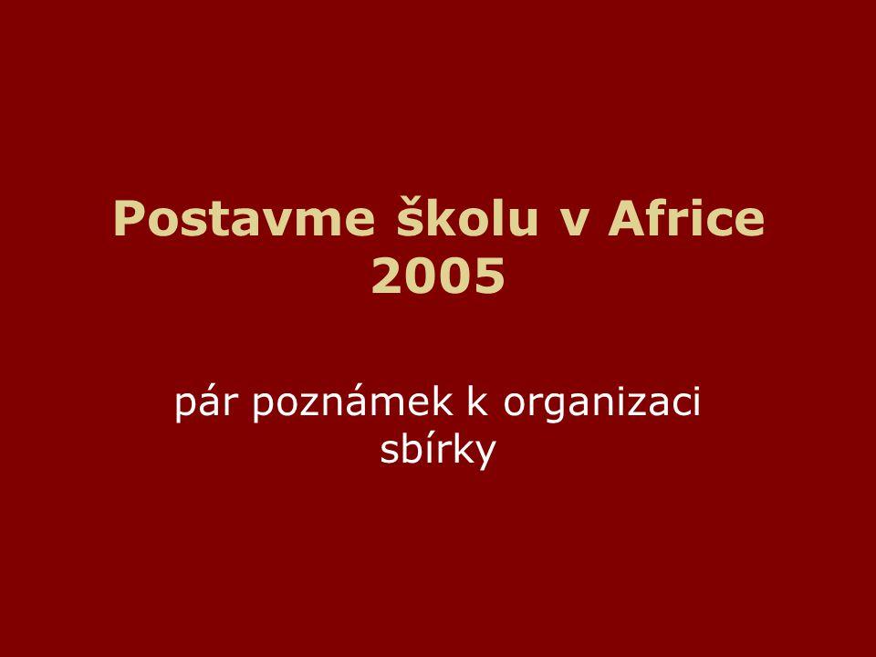 Postavme školu v Africe 2005 pár poznámek k organizaci sbírky