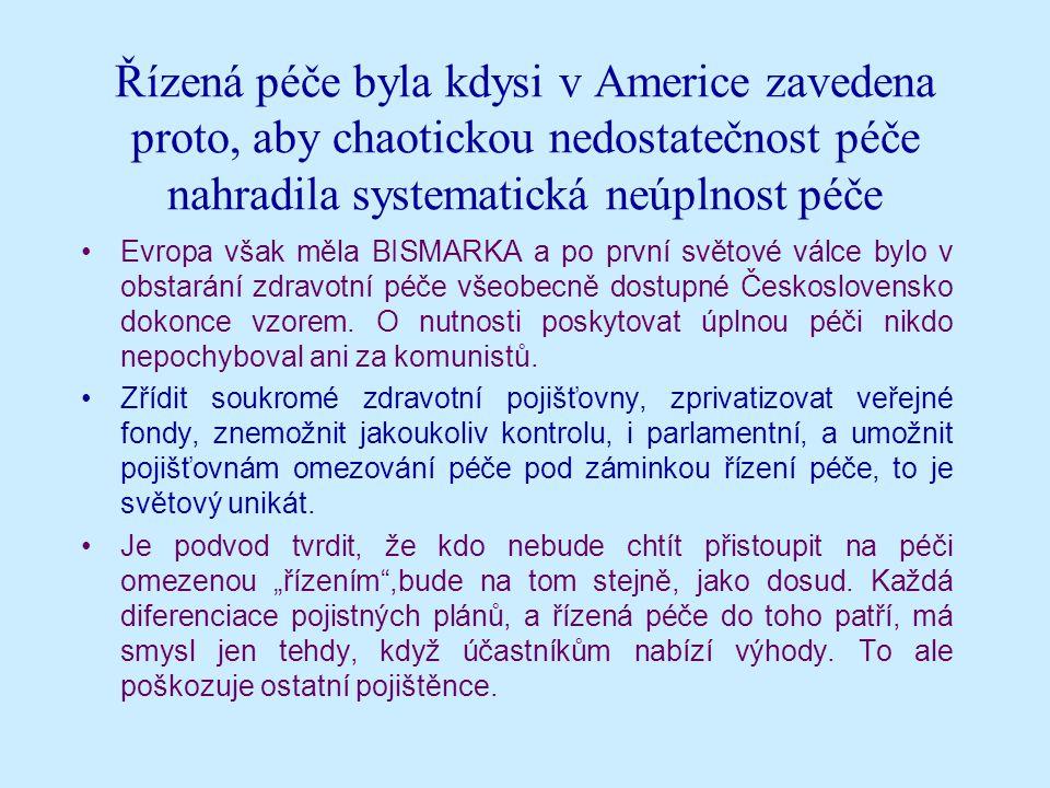 Řízená péče byla kdysi v Americe zavedena proto, aby chaotickou nedostatečnost péče nahradila systematická neúplnost péče Evropa však měla BISMARKA a po první světové válce bylo v obstarání zdravotní péče všeobecně dostupné Československo dokonce vzorem.
