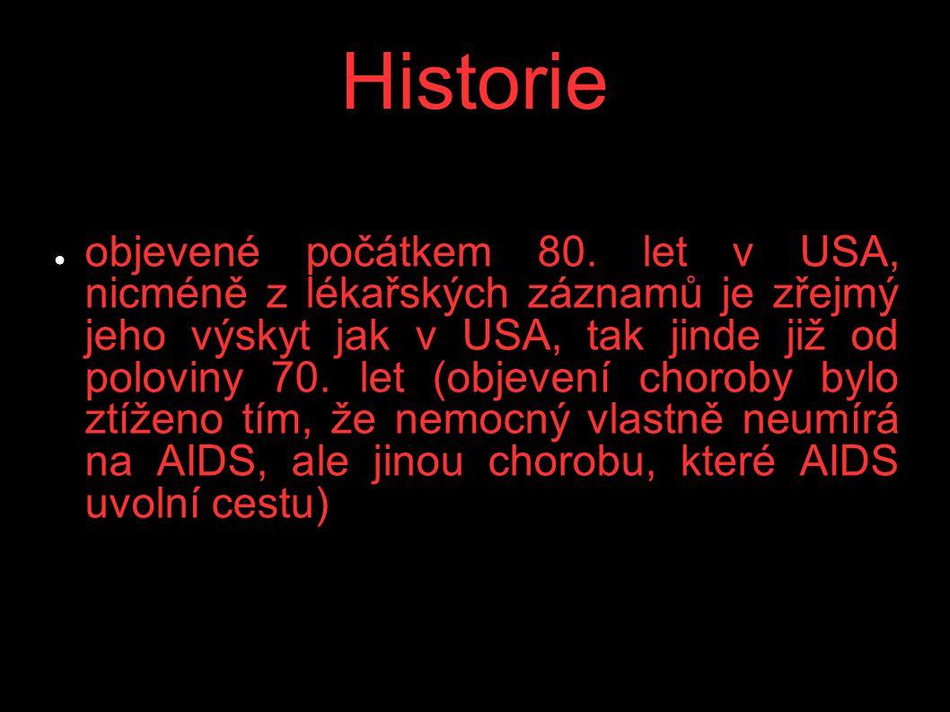 Historie ● objevené počátkem 80. let v USA, nicméně z lékařských záznamů je zřejmý jeho výskyt jak v USA, tak jinde již od poloviny 70. let (objevení