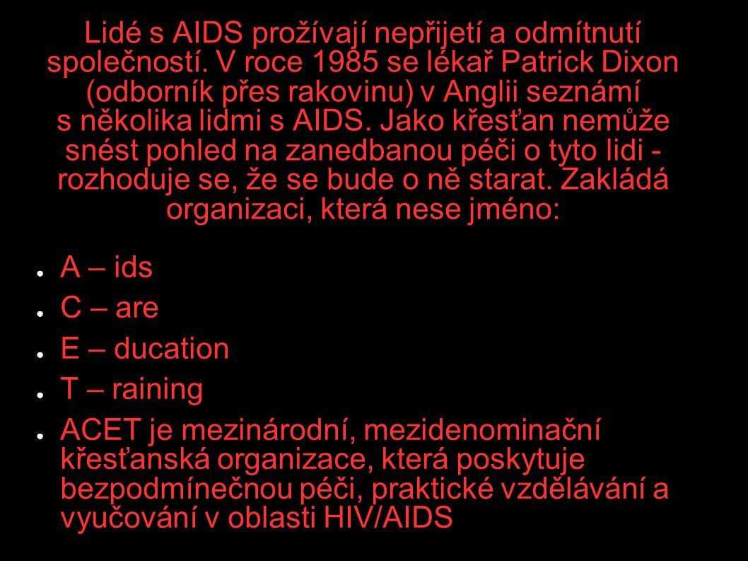 Lidé s AIDS prožívají nepřijetí a odmítnutí společností. V roce 1985 se lékař Patrick Dixon (odborník přes rakovinu) v Anglii seznámí s několika lidmi