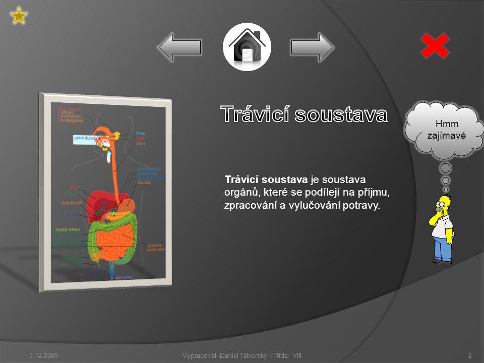 Trávicí soustava je soustava orgánů, které se podílejí na příjmu, zpracování a vylučování potravy.
