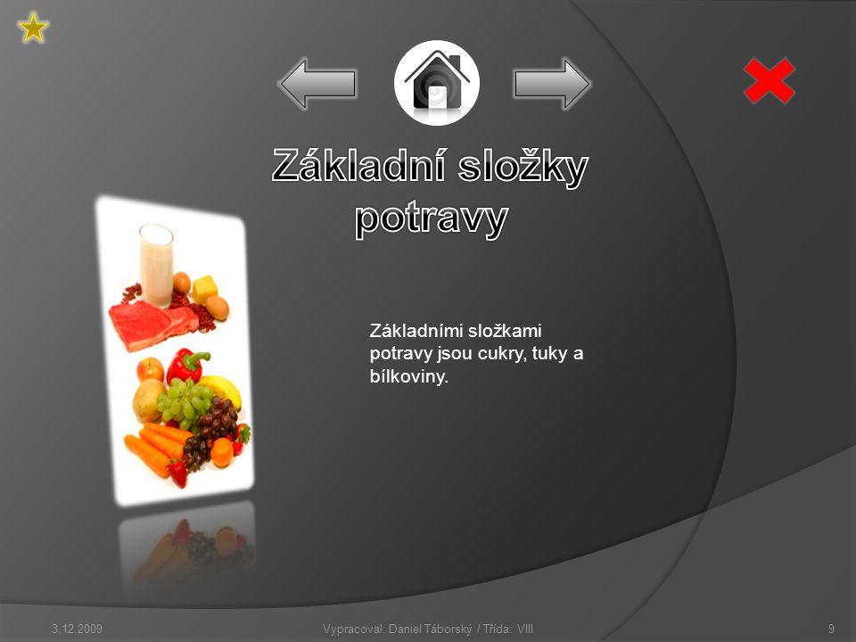 Vypracoval: Daniel Táborský / Třída: VIII3.12.20099 Základními složkami potravy jsou cukry, tuky a bílkoviny.