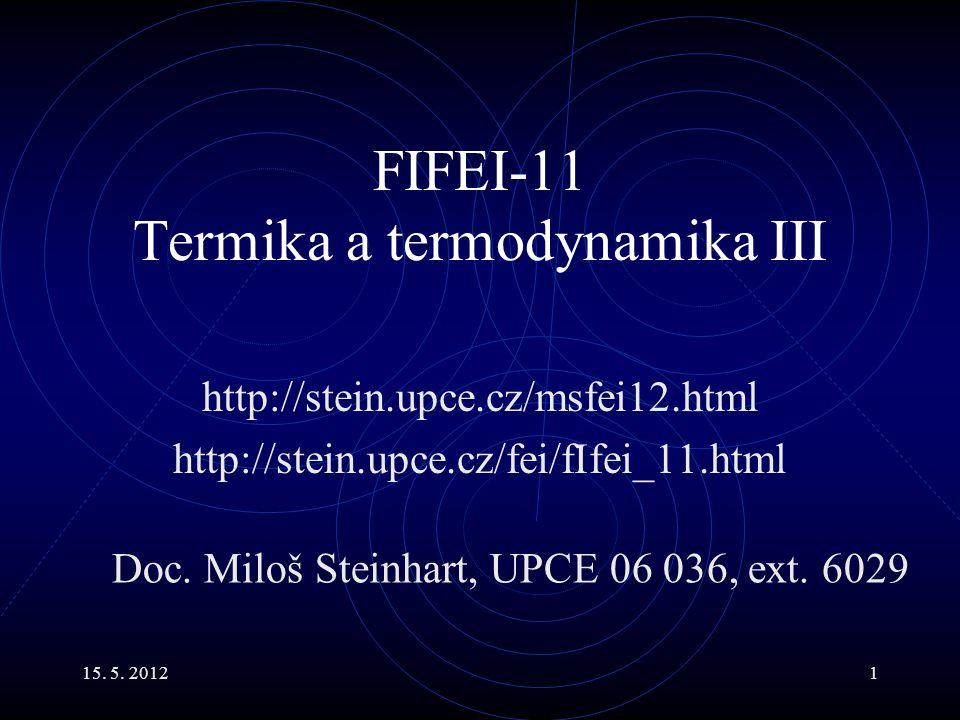 15.5. 201222 Izochorický děj I Přejděme izochoricky, tedy při dV = 0 ze stavu 1 do stavu 2.