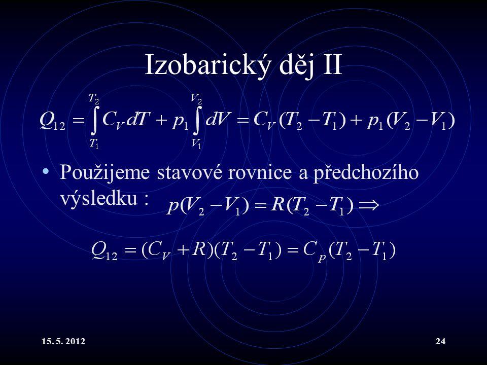15. 5. 201224 Izobarický děj II Použijeme stavové rovnice a předchozího výsledku :