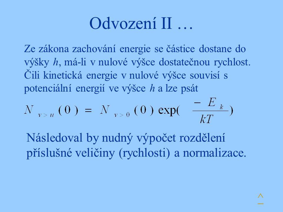Odvození II … Ze zákona zachování energie se částice dostane do výšky h, má-li v nulové výšce dostatečnou rychlost. Čili kinetická energie v nulové vý