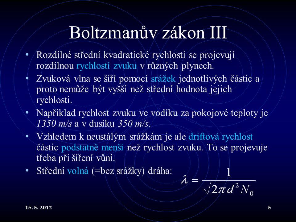 15. 5. 20125 Boltzmanův zákon III Rozdílné střední kvadratické rychlosti se projevují rozdílnou rychlostí zvuku v různých plynech. Zvuková vlna se šíř