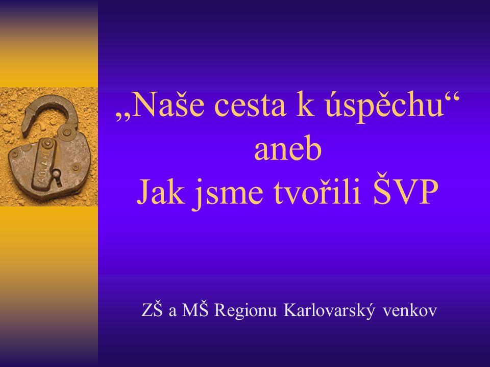 """""""Naše cesta k úspěchu"""" aneb Jak jsme tvořili ŠVP ZŠ a MŠ Regionu Karlovarský venkov"""
