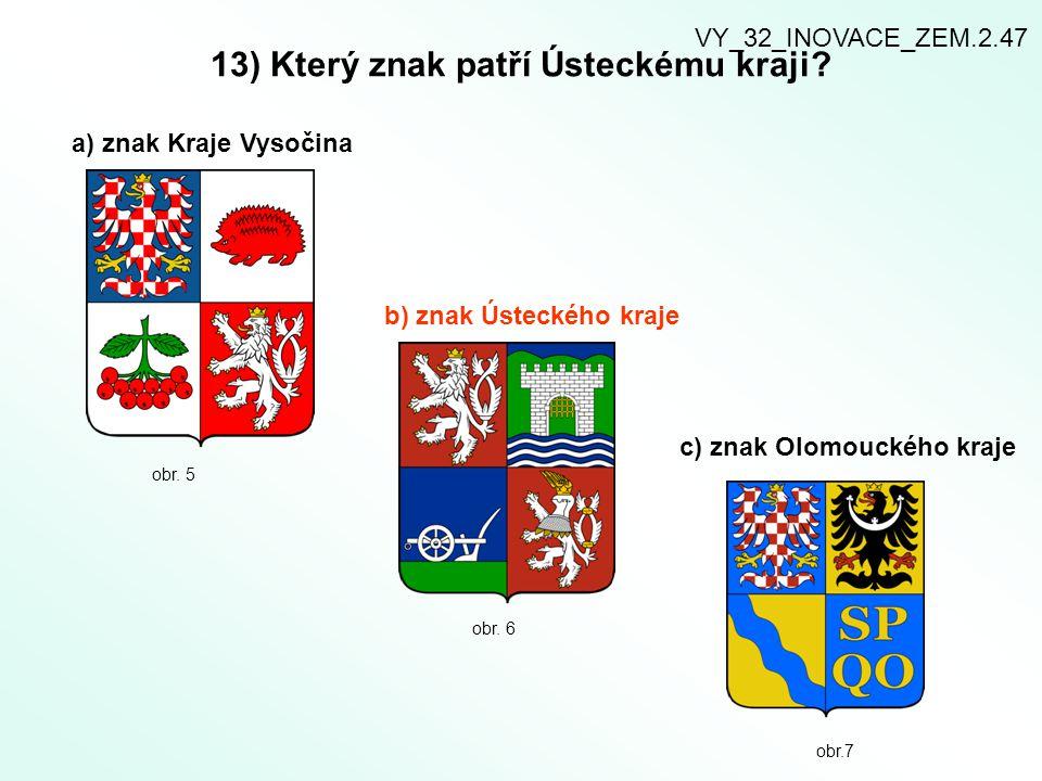 13) Který znak patří Ústeckému kraji? a) znak Kraje Vysočina b) znak Ústeckého kraje c) znak Olomouckého kraje obr. 5 obr. 6 obr.7 VY_32_INOVACE_ZEM.2