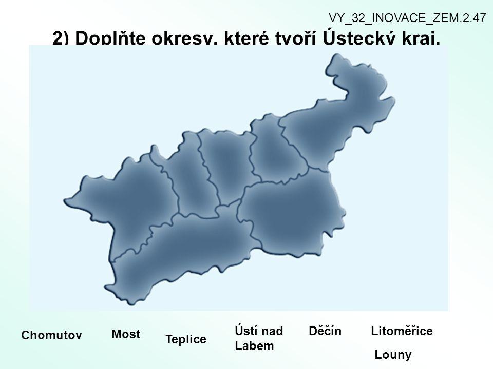 2) Doplňte okresy, které tvoří Ústecký kraj. Chomutov Most Teplice Ústí nad Labem DěčínLitoměřice Louny VY_32_INOVACE_ZEM.2.47