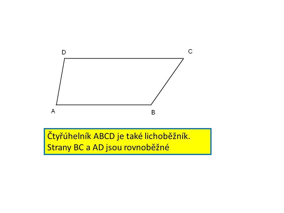 Čtyřúhelník ABCD je také lichoběžník. Strany BC a AD jsou rovnoběžné