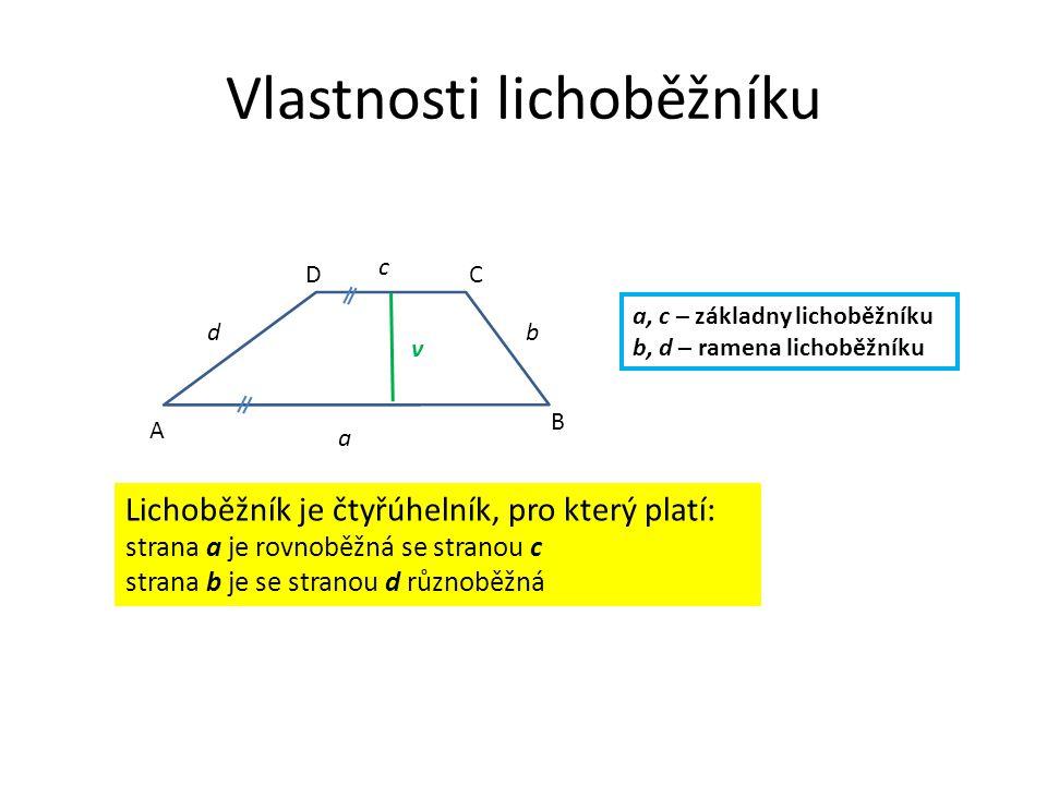 Vlastnosti lichoběžníku A B CD a b c d Lichoběžník je čtyřúhelník, pro který platí: strana a je rovnoběžná se stranou c strana b je se stranou d různoběžná a, c – základny lichoběžníku b, d – ramena lichoběžníku v