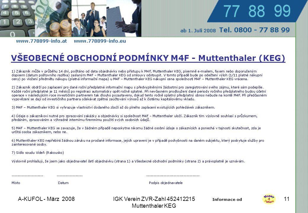A-KUFOL - März 2008IGK Verein ZVR-Zahl 452412215 Muttenthaler KEG 11 VŠEOBECNÉ OBCHODNÍ PODMÍNKY M4F - Muttenthaler (KEG)  Informace od