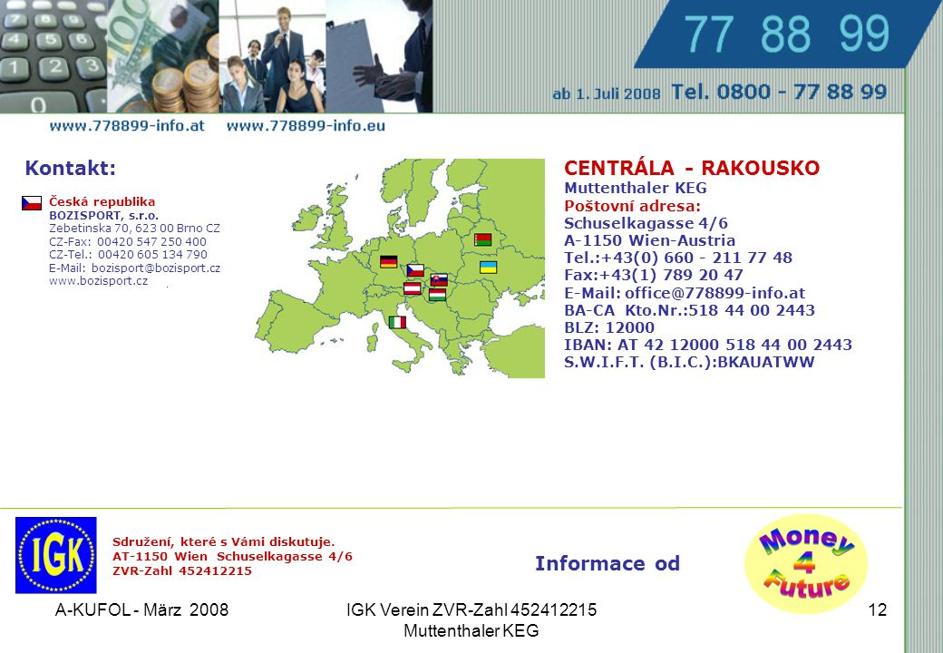 A-KUFOL - März 2008IGK Verein ZVR-Zahl 452412215 Muttenthaler KEG 12 Česká republika BOZISPORT, s.r.o.