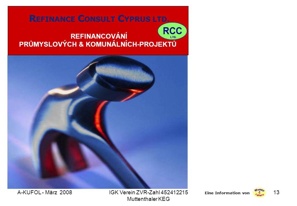 A-KUFOL - März 2008IGK Verein ZVR-Zahl 452412215 Muttenthaler KEG 13 R EFINANCE C ONSULT C YPRUS LTD.