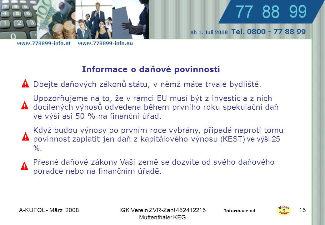 A-KUFOL - März 2008IGK Verein ZVR-Zahl 452412215 Muttenthaler KEG 15 Informace o daňové povinnosti Dbejte daňových zákonů státu, v němž máte trvalé bydliště.