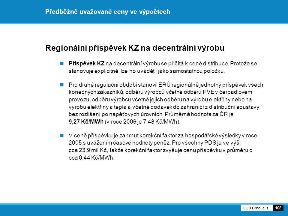 Předběžně uvažované ceny ve výpočtech Regionální příspěvek KZ na decentrální výrobu Příspěvek KZ na decentrální výrobu se přičítá k ceně distribuce. P