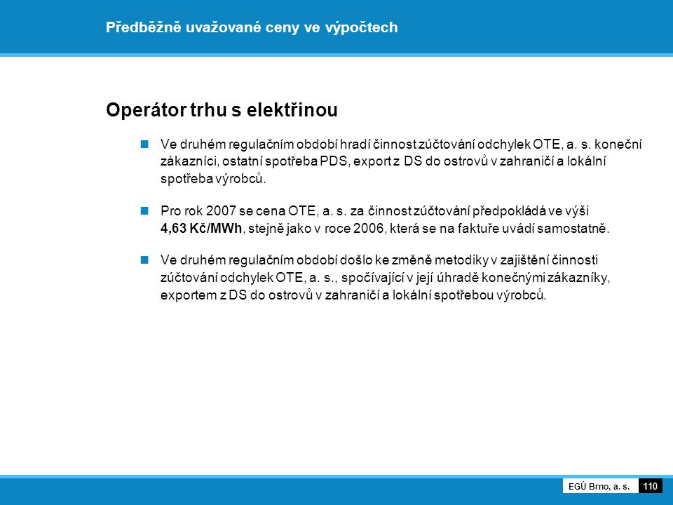 Předběžně uvažované ceny ve výpočtech Operátor trhu s elektřinou Ve druhém regulačním období hradí činnost zúčtování odchylek OTE, a. s. koneční zákaz