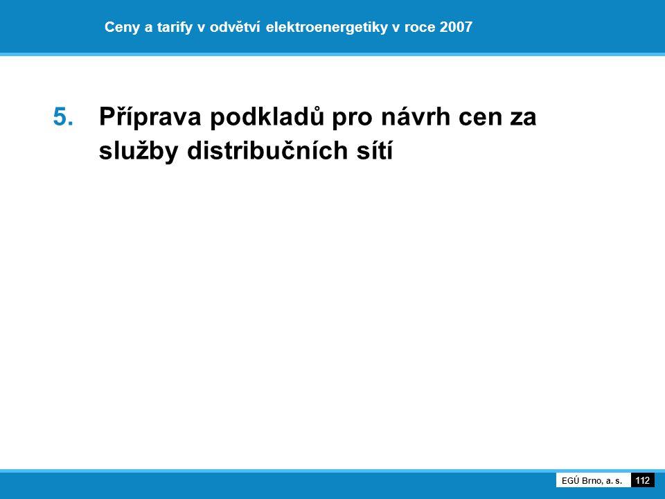 Ceny a tarify v odvětví elektroenergetiky v roce 2007 5. Příprava podkladů pro návrh cen za služby distribučních sítí 112 EGÚ Brno, a. s.