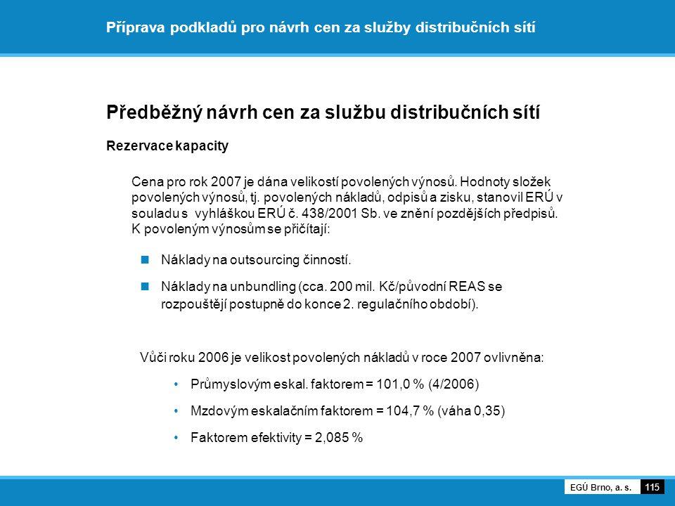 Příprava podkladů pro návrh cen za služby distribučních sítí Předběžný návrh cen za službu distribučních sítí Rezervace kapacity Cena pro rok 2007 je