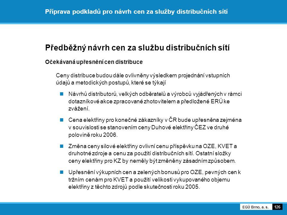 Příprava podkladů pro návrh cen za služby distribučních sítí Předběžný návrh cen za službu distribučních sítí Očekávaná upřesnění cen distribuce Ceny