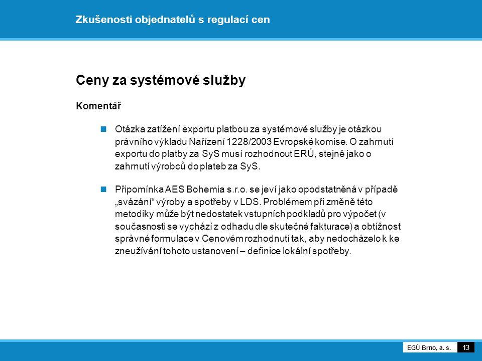Zkušenosti objednatelů s regulací cen Ceny za systémové služby Komentář Otázka zatížení exportu platbou za systémové služby je otázkou právního výklad