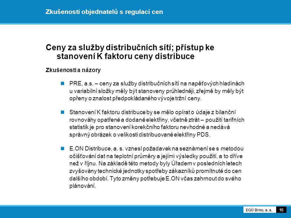 Zkušenosti objednatelů s regulací cen Ceny za služby distribučních sítí; přístup ke stanovení K faktoru ceny distribuce Zkušenosti a názory PRE, a.s.