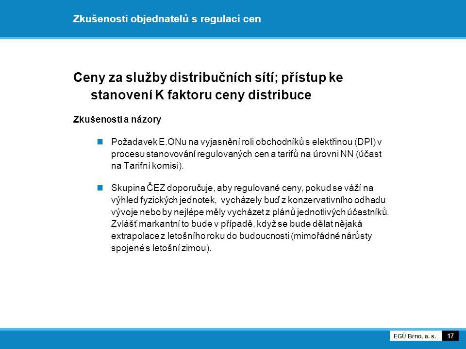 Zkušenosti objednatelů s regulací cen Ceny za služby distribučních sítí; přístup ke stanovení K faktoru ceny distribuce Zkušenosti a názory Požadavek