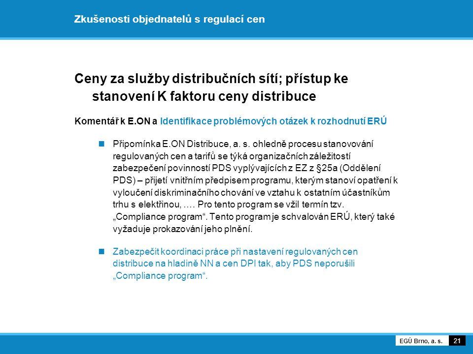 Zkušenosti objednatelů s regulací cen Ceny za služby distribučních sítí; přístup ke stanovení K faktoru ceny distribuce Komentář k E.ON a Identifikace