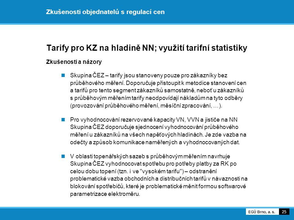 Zkušenosti objednatelů s regulací cen Tarify pro KZ na hladině NN; využití tarifní statistiky Zkušenosti a názory Skupina ČEZ – tarify jsou stanoveny