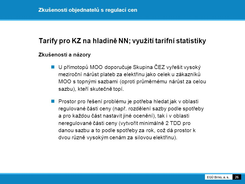 Zkušenosti objednatelů s regulací cen Tarify pro KZ na hladině NN; využití tarifní statistiky Zkušenosti a názory U přímotopů MOO doporučuje Skupina Č