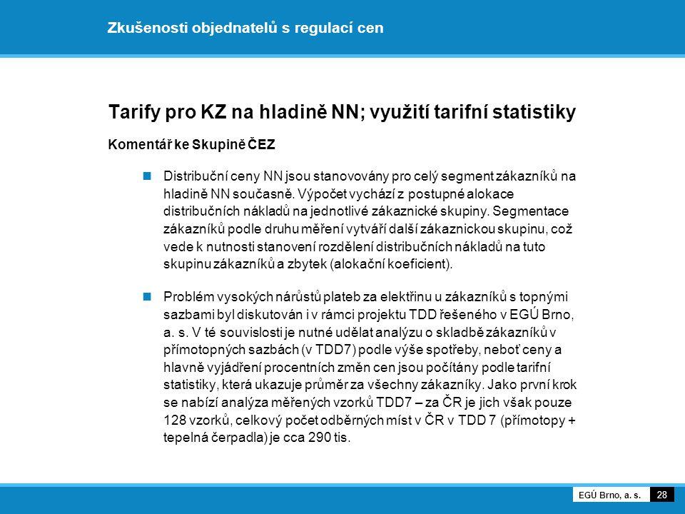 Zkušenosti objednatelů s regulací cen Tarify pro KZ na hladině NN; využití tarifní statistiky Komentář ke Skupině ČEZ Distribuční ceny NN jsou stanovo