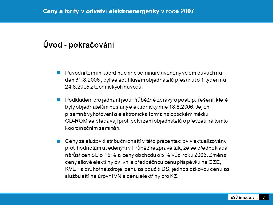Ceny a tarify v odvětví elektroenergetiky v roce 2007 Úvod - pokračování Původní termín koordinačního semináře uvedený ve smlouvách na den 31.8.2006,
