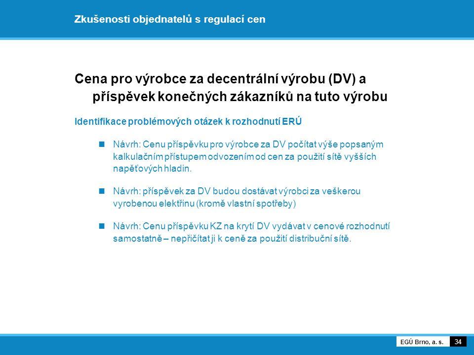 Zkušenosti objednatelů s regulací cen Cena pro výrobce za decentrální výrobu (DV) a příspěvek konečných zákazníků na tuto výrobu Identifikace problémo