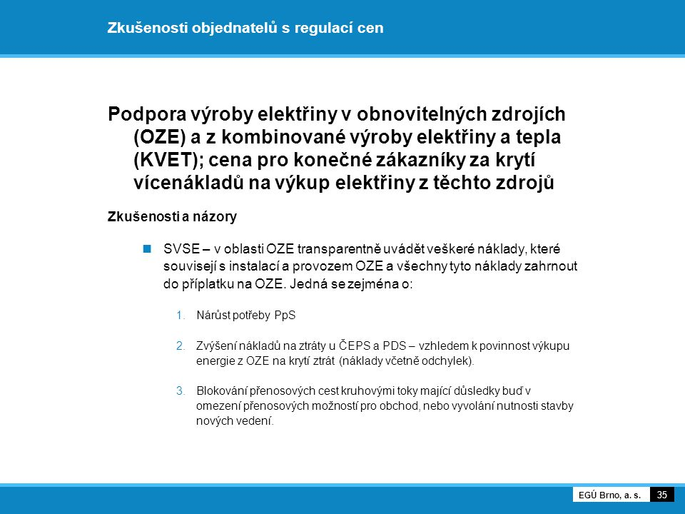 Zkušenosti objednatelů s regulací cen Podpora výroby elektřiny v obnovitelných zdrojích (OZE) a z kombinované výroby elektřiny a tepla (KVET); cena pr