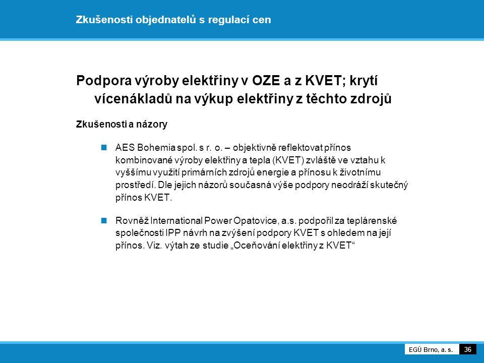 Zkušenosti objednatelů s regulací cen Podpora výroby elektřiny v OZE a z KVET; krytí vícenákladů na výkup elektřiny z těchto zdrojů Zkušenosti a názor