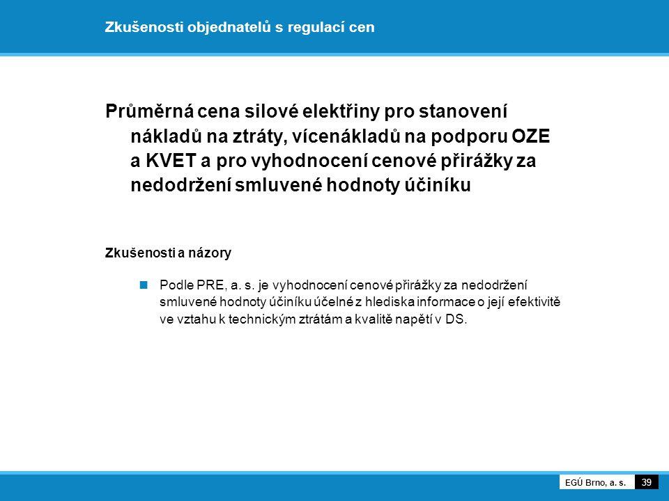 Zkušenosti objednatelů s regulací cen Průměrná cena silové elektřiny pro stanovení nákladů na ztráty, vícenákladů na podporu OZE a KVET a pro vyhodnoc