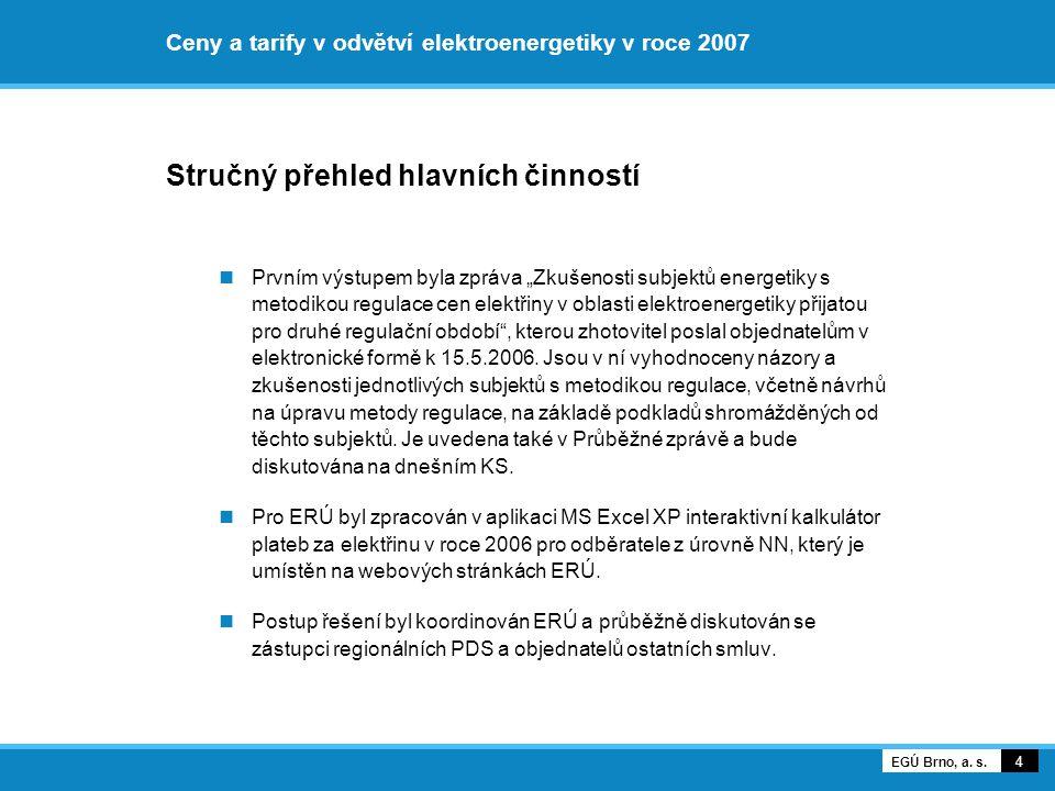 Ceny a tarify v odvětví elektroenergetiky v roce 2007 Stručný přehled hlavních činností - pokračování Byly shromážděny a ověřovány vstupní technické údaje.