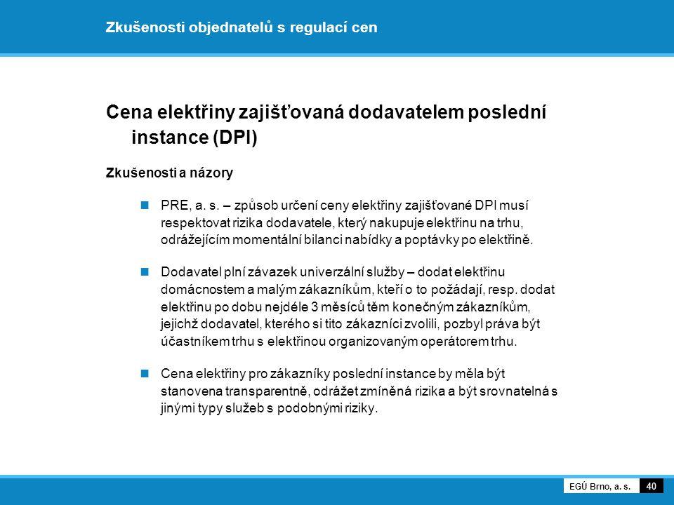 Zkušenosti objednatelů s regulací cen Cena elektřiny zajišťovaná dodavatelem poslední instance (DPI) Zkušenosti a názory PRE, a. s. – způsob určení ce