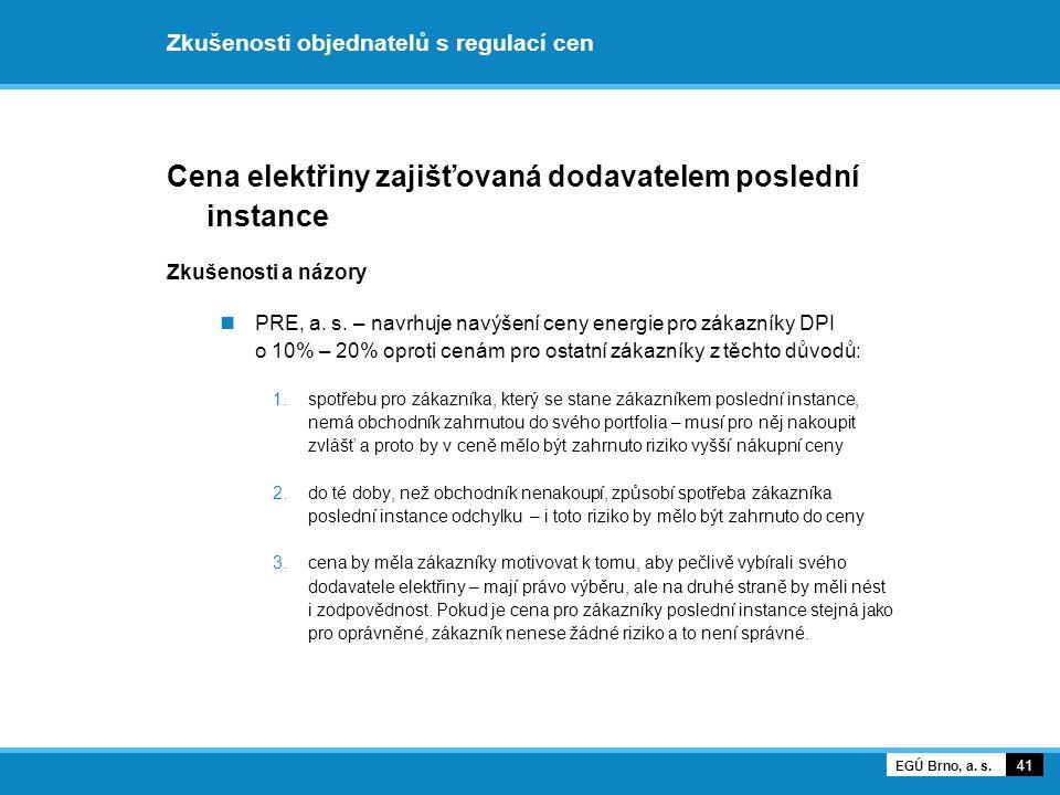 Zkušenosti objednatelů s regulací cen Cena elektřiny zajišťovaná dodavatelem poslední instance Zkušenosti a názory PRE, a. s. – navrhuje navýšení ceny