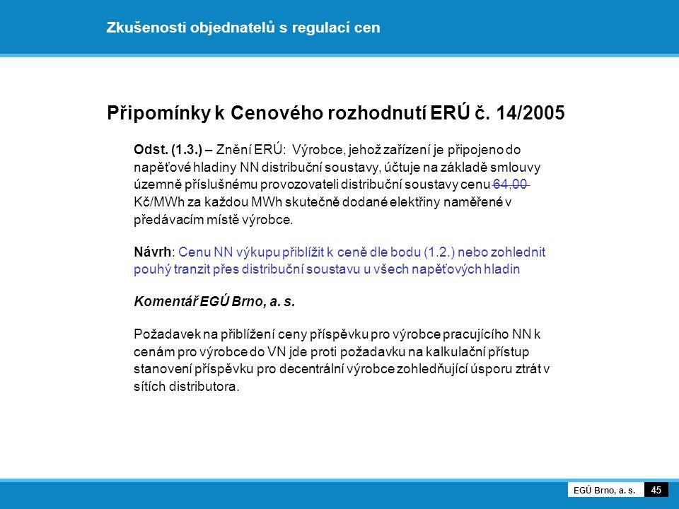 Připomínky k Cenového rozhodnutí ERÚ č. 14/2005 Odst. (1.3.) – Znění ERÚ: Výrobce, jehož zařízení je připojeno do napěťové hladiny NN distribuční sous