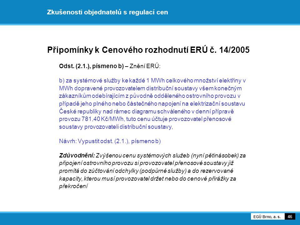 Připomínky k Cenového rozhodnutí ERÚ č. 14/2005 Odst. (2.1.), písmeno b) – Znění ERÚ: b) za systémové služby ke každé 1 MWh celkového množství elektři