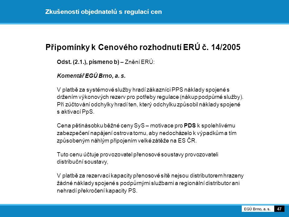 Připomínky k Cenového rozhodnutí ERÚ č. 14/2005 Odst. (2.1.), písmeno b) – Znění ERÚ: Komentář EGÚ Brno, a. s. V platbě za systémové služby hradí záka