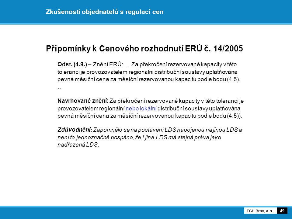 Připomínky k Cenového rozhodnutí ERÚ č. 14/2005 Odst. (4.9.) – Znění ERÚ: … Za překročení rezervované kapacity v této toleranci je provozovatelem regi