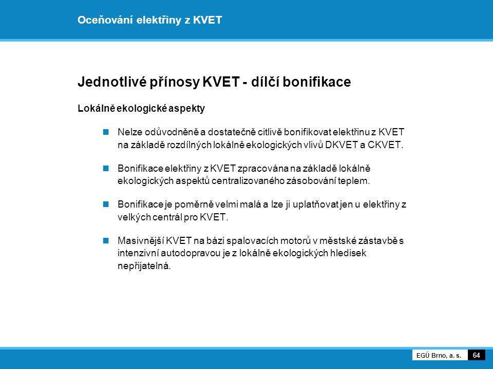 Oceňování elektřiny z KVET Jednotlivé přínosy KVET - dílčí bonifikace Lokálně ekologické aspekty Nelze odůvodněně a dostatečně citlivě bonifikovat ele